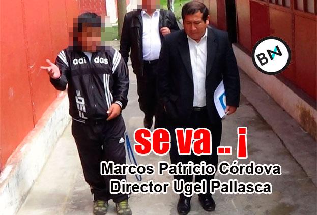 Marco Patricio Córdova ya no es director de Ugel Pallasca